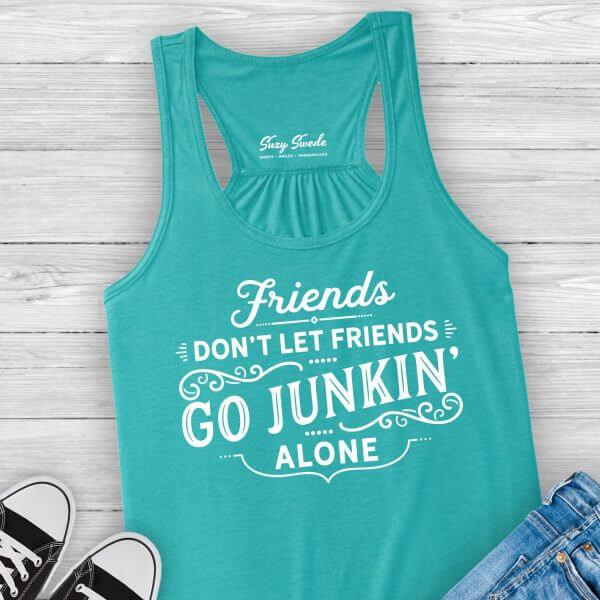 Friends Don't Let Friends Go Junkin' Alone Ladies Racerback Tank