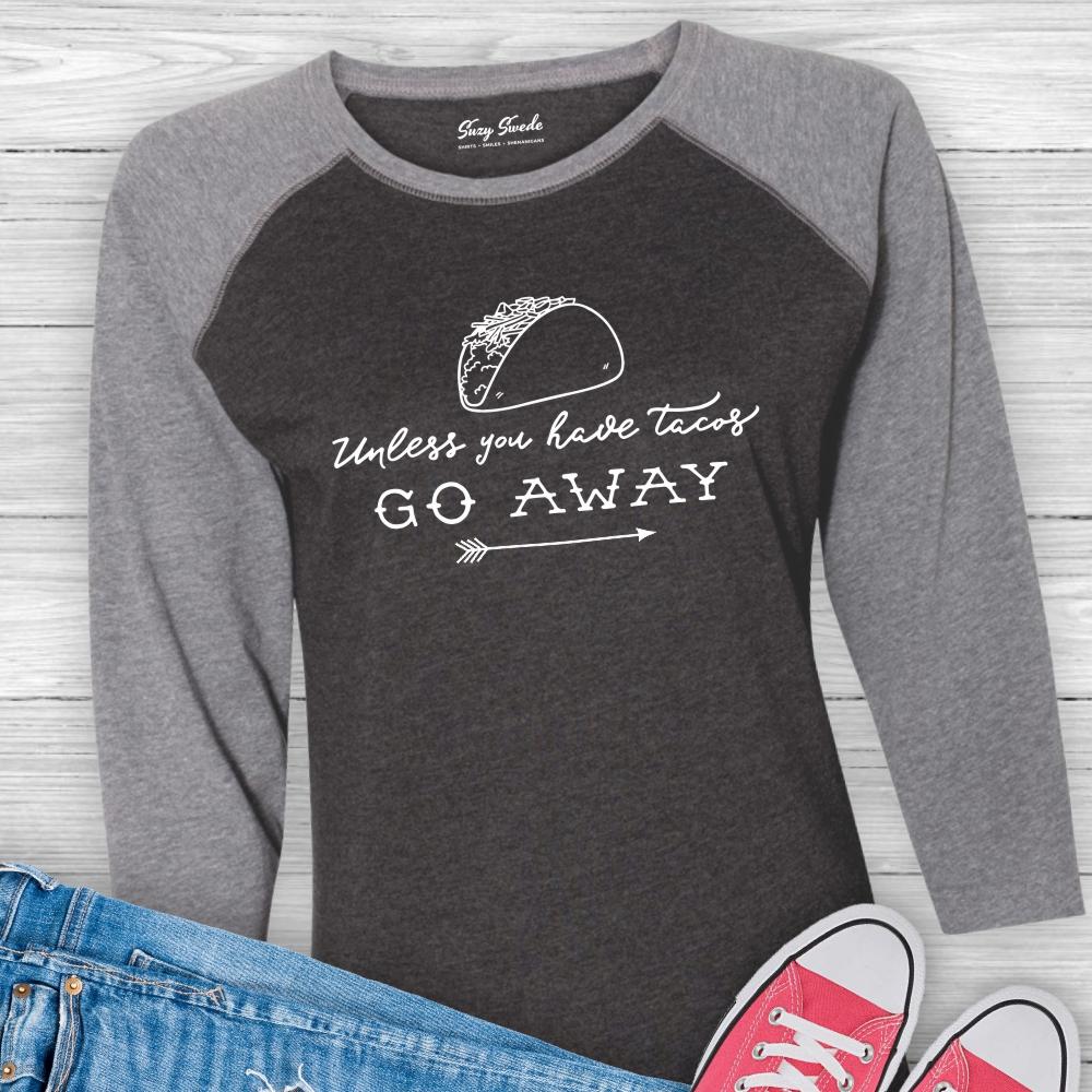 Unless-You-Have-TAcos-Go-Away-Baseball-Shirt-1000