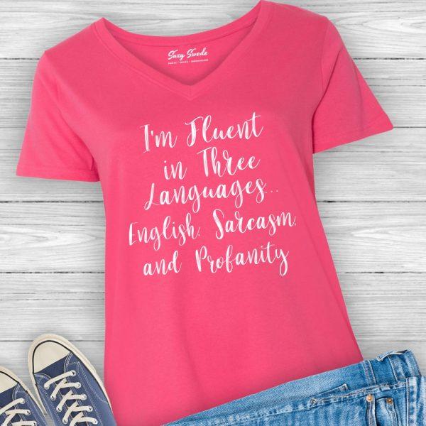 I'm Fluent in Three Languages English, Sarcasm, Profanity Ladies Tee