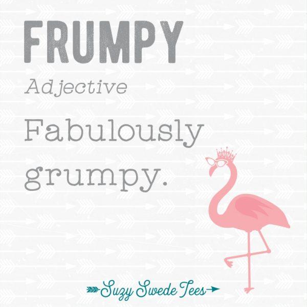 Frumpy (Adjective) Fabulously Grumpy
