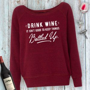 Drink Wine It Isn't Good to Keep Things Bottled Up Ladies Sweatshirt