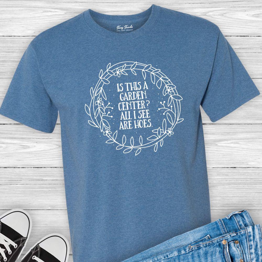 Garden Center Hoes Funny T-shirt