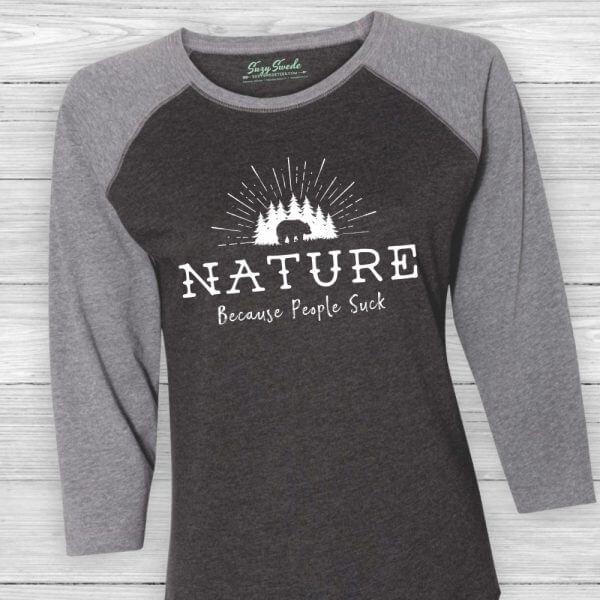 Nature. Because People Suck Baseball Tee