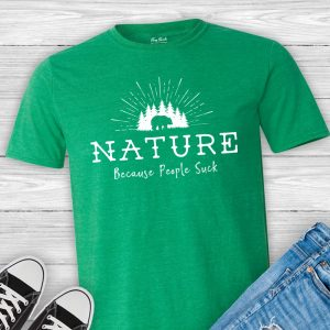 Nature Because People Suck T-shirt
