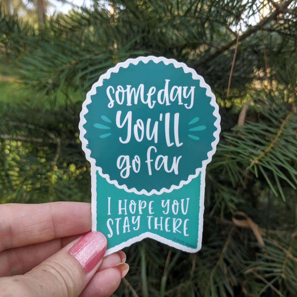Someday-you'll-go-far-snarky-sticker (1)