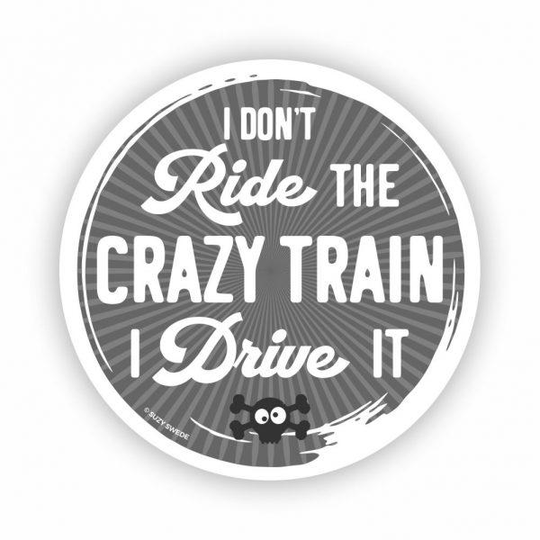 I Don't Ride the Crazy Train I Drive It Sticker