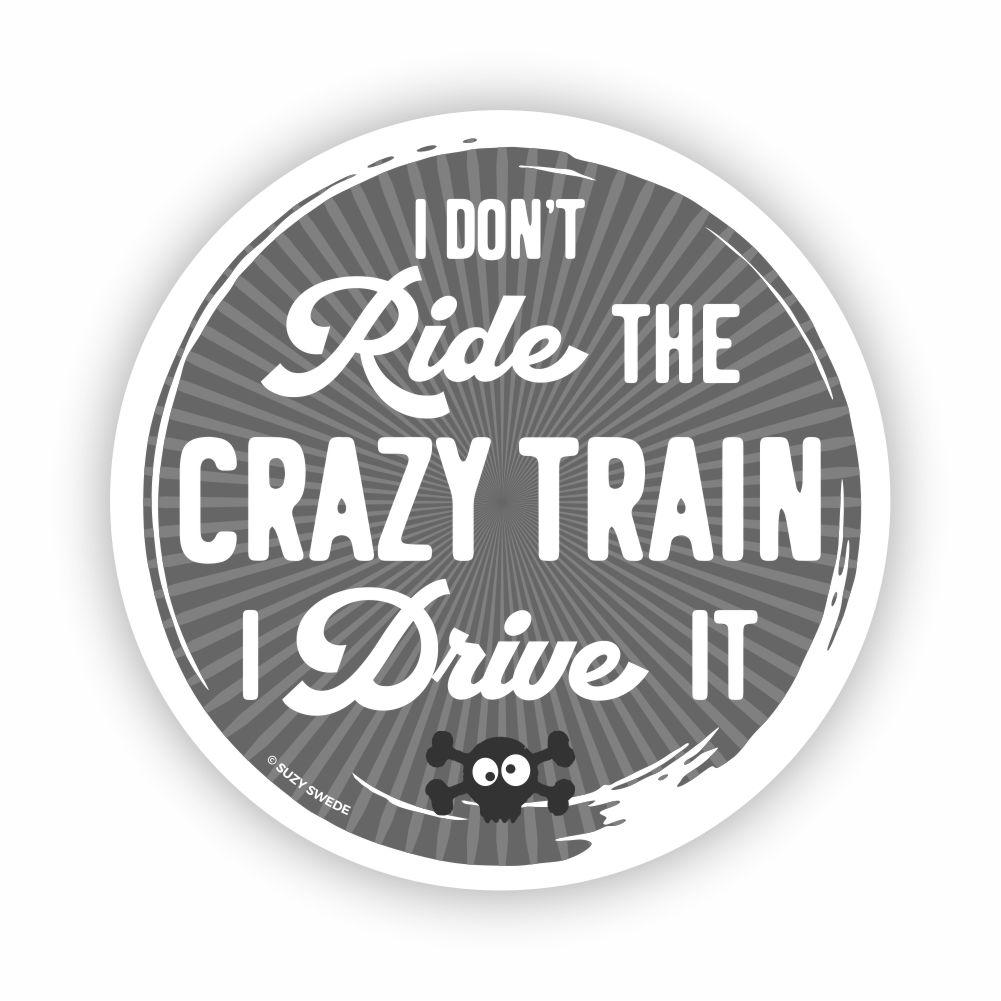 I Don't Ride the Crazy Train Drive It Sticker