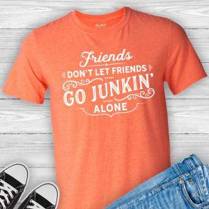 Friends Don't Let Friends Go Junkin Alone T-Shirt