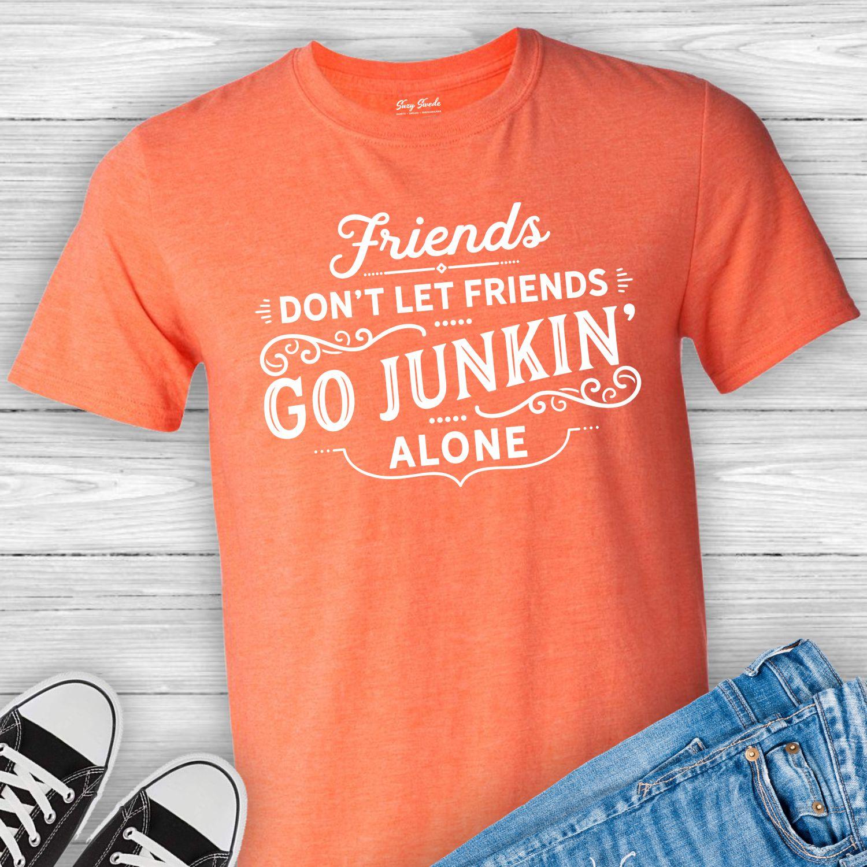 Friends-Dont-Let-Friends-Go-Junkin-Alone-Junkin-Shirt