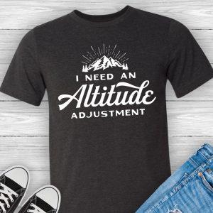 I need an Altitude Adjustment Tee Shirt