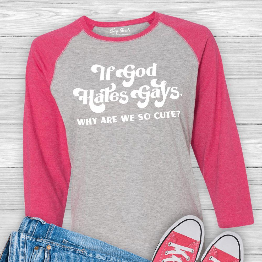 If God Hates Gays Why We So Cute Raglan shirt