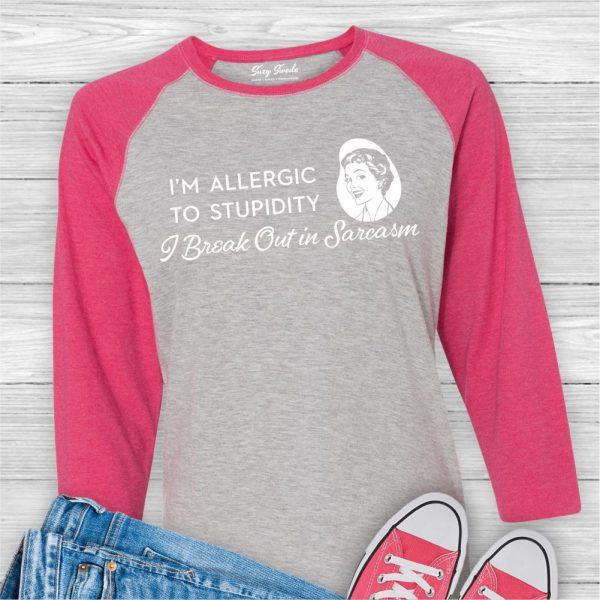 I'm Allergic to Stupidity Break Out in Sarcasm Ladies Raglan Shirt